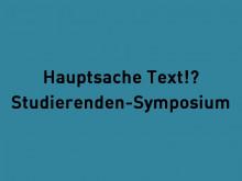 Hauptsache Text!? - Studierenden-Symposium der Stücke 2019
